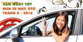 Chọn xem ngày mua xe tháng 8 năm 2016 mang lại nhiều vận may