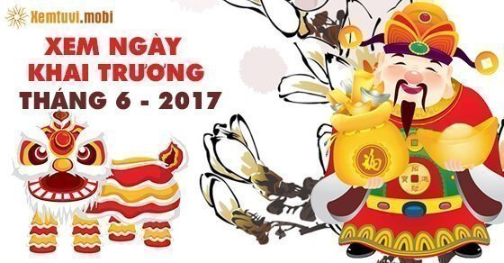 Xem Ngay Tot Khai Truong: Xem Ngày Tốt Khai Trương Tháng 6 Năm 2017