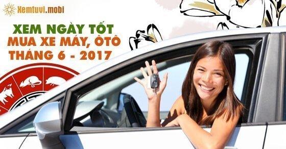 Xem ngày tốt mua xe tháng 6/2017 theo tuổi