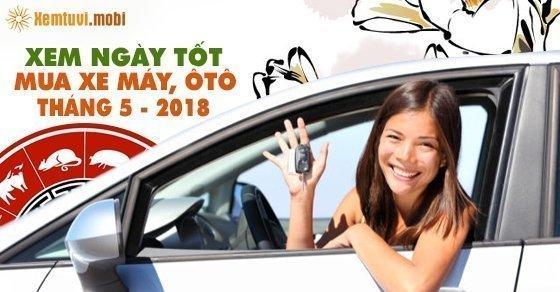 Xem ngày tốt mua xe tháng 5 năm 2018 theo tuổi