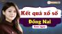 XSDN 17/4 - SXDN 17/4 - Xổ số Đồng Nai ngày 17 tháng 4 năm 2019 thứ 4