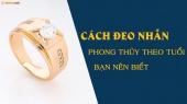 Cách đeo nhẫn phong thủy theo tuổi, ý nghĩa ngón tay đeo nhẫn theo phong thủy