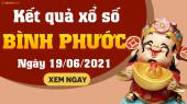 XSBP 19/6 - Xổ số Bình Phước ngày 19 tháng 6 năm 2021 - SXBP 19/6