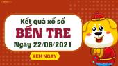 XSBT 22/6 - Xổ số Bến Tre ngày 22 tháng 6 năm 2021 - SXBT 22/6