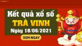 XSTV 18/6 - Xổ số Trà Vinh ngày 18 tháng 6 năm 2021 - SXTV 18/6