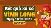 XSVL 18/6 - Xổ số Vĩnh Long ngày 18 tháng 6 năm 2021 - SXVL 18/6