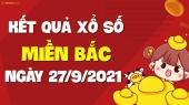 XSMB 27/9 - SXMB 27/9 - KQXSMB 27/9 - Xổ số miền Bắc ngày 27 tháng 9 năm 2021