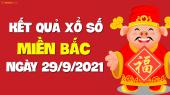 XSMB 29/9 - SXMB 29/9 - KQXSMB 29/9 - Xổ số miền Bắc ngày 29 tháng 9 năm 2021