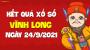 XSVL 24/9 - Xổ số Vĩnh Long ngày 24 tháng 9 năm 2021 - SXVL 24/9
